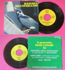 LP 45 7'' BRUNO QUARTETTO DINO LUCCHI Mazurca dell'uccellino Amici no cd mc vhs*