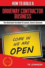 How to Build a Driveway Contractor Business (Special Edition) : The Only Book...