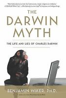 The Darwin Myth: The Life and Lies of Charles Darwin by Benjamin Wiker