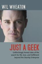 Just a Geek: Unflinchingly honest tales of the search for life, love, and fulfil
