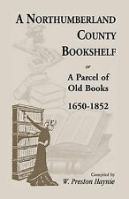 NEW A Northumberland County Bookshelf or A Parcel of Old Books, 1650-1852
