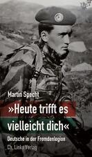 Specht: Heute trifft es vielleicht dich - Deutsche in der Fremdenlegion Algerien