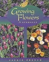 Growing Flowers Naturally by Jackie French