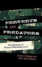Perverts and Predators: The Making of Sexual Offending Laws: By Zilney, Laura...