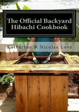 The Official Backyard Hibachi Cookbook : A Guide to Going Beyond the Grill by...