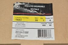 NEW GE Industrial TNI62 Neutral Kit, 30A, 600VAC, 12AWG to 2 AWG, Cu/Al