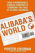 Alibaba's World: How a Remarkable Chinese Company is Changing the Face of Global