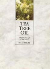 Tea Tree Oil: A Medicine Kit in a Bottle,Susan Drury
