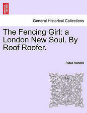 NEW The Fencing Girl: a London New Soul. By Roof Roofer. by Rufus Randell