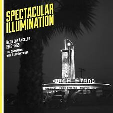 Spectacular Illumination: Neon Los Angeles, 1925-1965 (Paperback or Softback)