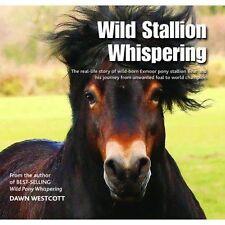 Wild Stallion Whispering: The Real-Life Story of Wild-Born Exmoor Pony...