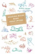 Headless Males Make Great Lovers: And Other Unusual Natural Histories by Crump,