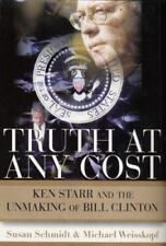 Truth at Any Cost: Ken Starr and the Unmaking of Bill Clinton, Weisskopf, Michae