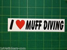 I LOVE MUFF DIVING - FUNNY STICKER / DECAL STICK IT ON THE BOSSES CAR