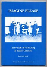 IMAGINE PLEASE Dennis J. Duffy EARLY RADIO in BRITISH COLUMBIA Canada 1983