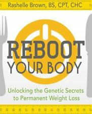 Reboot Your Body: Unlocking the Genetic Secrets to Permanent Weight Loss (Paperb