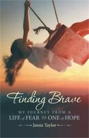 Finding Brave: My Journey from a Life of Fear to One of Hope (Paperback or Softb