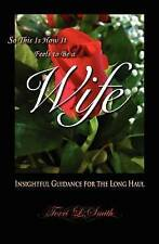 NEW So This Is How It Feels To Be A Wife: Insightful Guidance for the Long Haul