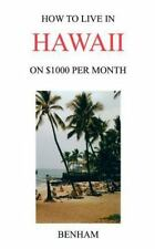 How to Live in Hawaii on $1000 Per Month by Yolanda J. Benhan (2000, Paperback)