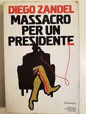 LIBRO DIEGO ZANDEL - MASSACRO PER UN PRESIDENTE - MONDADORI 1981