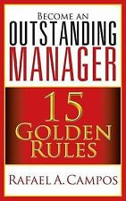 NEW Become an Outstanding Manager: 15 Golden Rules by Rafael A. Campos