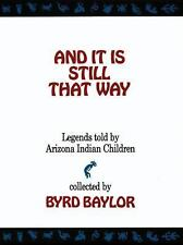 And It Is Still That Way: Legends Told By Arizona Indian Children, Byrd Baylor,