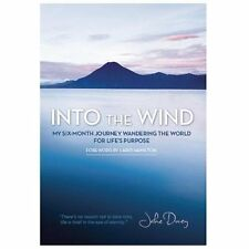 Into the Wind : My Six-Month Journey Wandering the World for Life's Purpose...