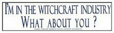 BUMPER STICKER: I'M IN THE WITCHCRAFT INDUSTRY  Wicca Witch Pagan Goth