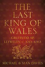 The Last King of Wales: Gruffudd ap Llywelyn c. 1013-1063 by Michael Davies, Sean Davies (Paperback, 2012)