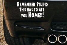 Remember stupid this has to get you home!!  Decal, 4x4 Land Rover Funny Sticker