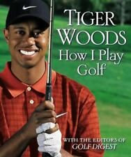 How I Play Golf by Golf Digest Editors and Tiger Woods (2001, Hardcover)