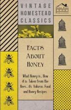 Facts about Honey - What Honey Is, How It Is Taken from the Bees, Its Value as F
