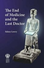 The End of Medicine and the Last Doctor by Sidney Lowry Paperback Book The Cheap