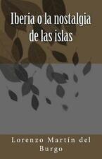 Iberia o la Nostalgia de Las Islas by Lorenzo Martín del Burgo (2012, Paperback)