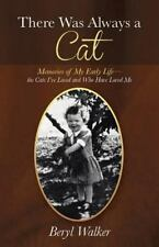There Was Always a Cat : Memories of My Early Life-The Cats I've Loved and...