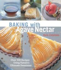 Baking with Agave Nectar: Over 100 Recipes Using Natures Ultimate Sweetener by