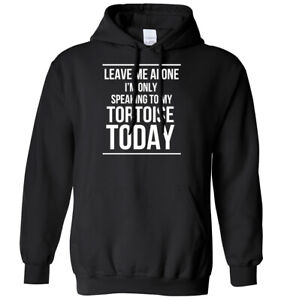 Leave Me Alone I'm Only Speaking To My Tortoise Today Mens Womens Hoodie