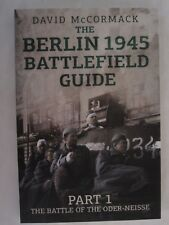 The Berlin 1945 Battlefield Guide : The Battle of the Oder-Neisse by David McCor
