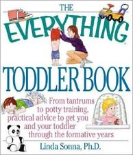 The Everything Toddler Book : From Controlling Tantrums to Potty Training: Pract