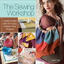 The Sewing Workshop : Learn to Sew with 30+ Easy, Pattern-Free Projects