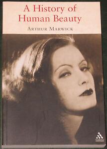 HUMAN BEAUTY HISTORY Gender Sex Attractiveness Culture Marriage - Arthur Marwick