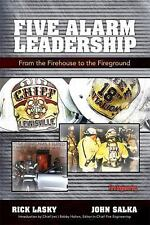 Five Alarm Leadership : From Firehouse to Fireground by Rick Lasky and John Salk