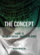 The Concept : A Guide to the Law of Success - Adapted for Africa by Wanjala...