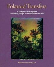 Polaroid Transfers: A Complete Visual Guide to Creating Image and Emul-ExLibrary