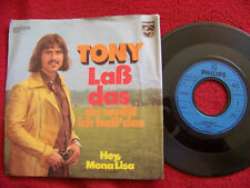 Tony - Laß das ! / Hey, Mona Lisa      klasse orig. Philips 45