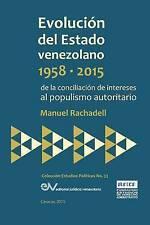 EVOLUCIÓN DEL ESTADO VENEZOLANO 1958-2015. De la conciliación de intereses al po