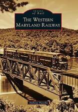 NEW The Western Maryland Railway (Images of Rail) by Anthony Puzzilla