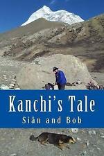 Kanchi's Tale: Kanchi Goes to Makalu Base Camp by Sian Pritchard-Jones, Bob...