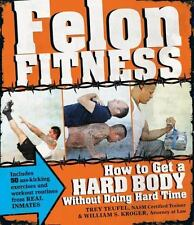 Felon Fitness : How to Get a Hard Body - Without Doing Hard Time by William...