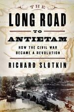 The Long Road To Antietam: How the Civil War Became a Revolution by Slotkin, Ri